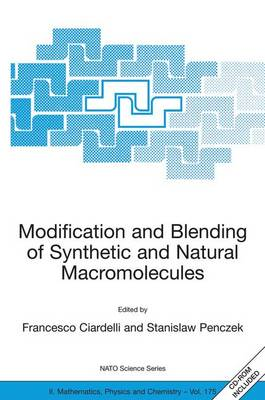 Modification and Blending of Synthetic and Natural Macromolecules: Proceedings of the NATO Advanced Study Institute on  Modification and Blending of Synthetic and Natural Macromolecules for Preparing Multiphase Structure and Functional Materials, Pisa, Italy, 6 - 16 October 2003. - NATO Science Series II 175 (Paperback)