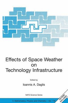 Effects of Space Weather on Technology Infrastructure: Proceedings of the NATO ARW on Effects of Space Weather on Technology Infrastructure, Rhodes, Greece, from 25 to 29 March 2003. - NATO Science Series II 176 (Hardback)