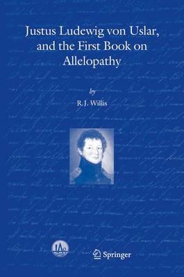 Justus Ludewig von Uslar, and the First Book on Allelopathy (Hardback)