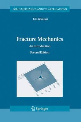 Fracture Mechanics: An Introduction - Solid Mechanics and Its Applications 123 (Hardback)
