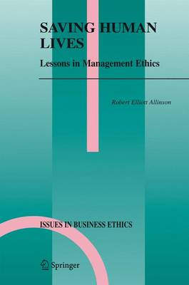 Saving Human Lives: Lessons in Management Ethics - Issues in Business Ethics 21 (Hardback)