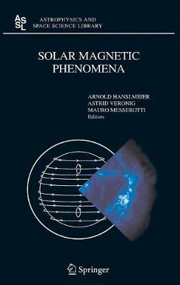 Solar Magnetic Phenomena: Proceedings of the 3rd Summerschool and Workshop held at the Solar Observatory Kanzelhoehe, Karnten, Austria, August 25 - September 5, 2003 - Astrophysics and Space Science Library 320 (Hardback)