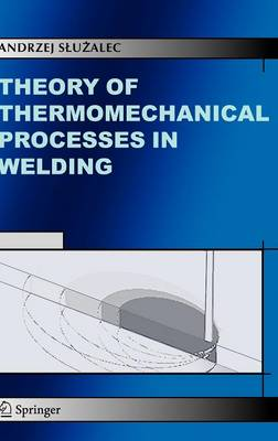 Theory of Thermomechanical Processes in Welding (Hardback)