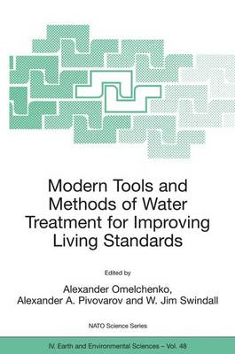 Modern Tools and Methods of Water Treatment for Improving Living Standards: Proceedings of the NATO Advanced Research Workshop on Modern Tools and Methods of Water Treatment for Improving Living Standards,  Dnepropetrovsk, Ukraine, November 19-22, 2003 - NATO Science Series IV 48 (Hardback)