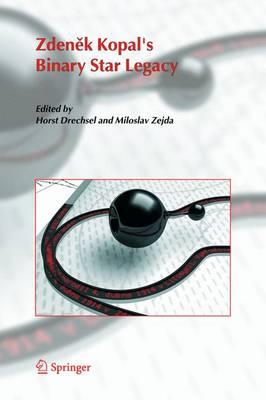 Zdenek Kopal's Binary Star Legacy (Hardback)
