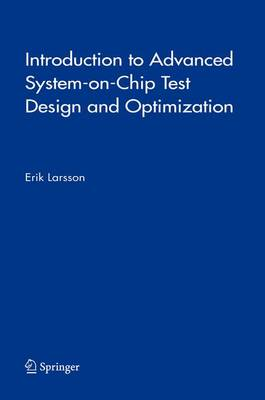 Introduction to Advanced System-on-Chip Test Design and Optimization - Frontiers in Electronic Testing 29 (Hardback)