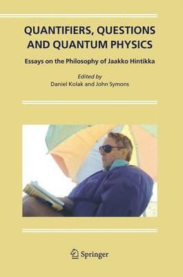 Quantifiers, Questions and Quantum Physics: Essays on the Philosophy of Jaakko Hintikka (Hardback)