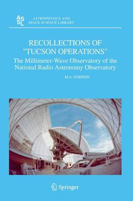 """Recollections of """"Tucson Operations"""": The Millimeter-Wave Observatory of the National Radio Astronomy Observatory - Astrophysics and Space Science Library 323 (Hardback)"""
