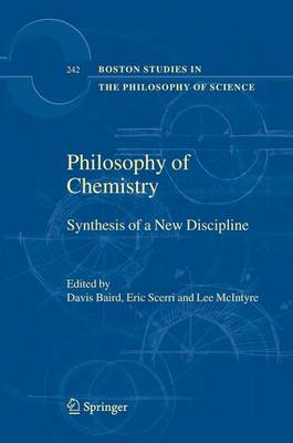 Philosophy of Chemistry: Synthesis of a New Discipline - Boston Studies in the Philosophy and History of Science 242 (Hardback)