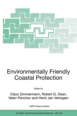 Environmentally Friendly Coastal Protection: Proceedings of the NATO Advanced Research Workshop on Environmentally Friendly Coastal Protection Structures, Varna, Bulgaria, 25-27 May 2004 - NATO Science Series IV 53 (Hardback)