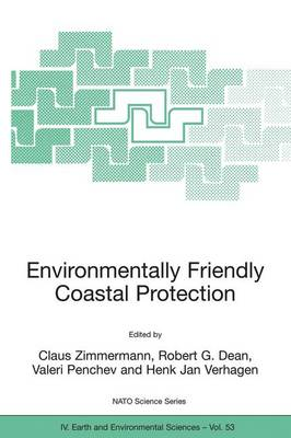 Environmentally Friendly Coastal Protection: Proceedings of the NATO Advanced Research Workshop on Environmentally Friendly Coastal Protection Structures, Varna, Bulgaria, 25-27 May 2004 - NATO Science Series IV 53 (Paperback)