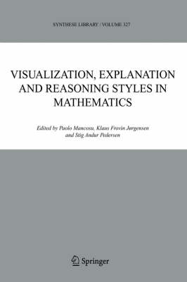 Visualization, Explanation and Reasoning Styles in Mathematics - Synthese Library 327 (Hardback)