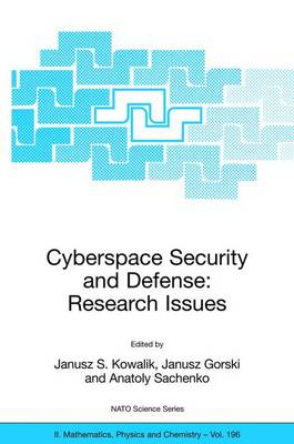 Cyberspace Security and Defense: Research Issues: Proceedings of the NATO Advanced Research Workshop on Cyberspace Security and Defense: Research Issues, Gdansk, Poland, from 6 to 9 September 2004. - NATO Science Series II 196 (Hardback)