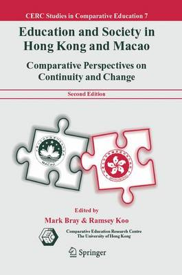 Education and Society in Hong Kong and Macao: Comparative Perspectives on Continuity and Change - CERC Studies in Comparative Education 7 (Hardback)