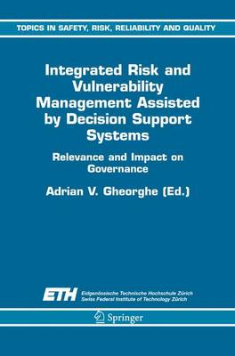 Integrated Risk and Vulnerability Management Assisted by Decision Support Systems: Relevance and Impact on Governance - Topics in Safety, Risk, Reliability and Quality 8 (Hardback)