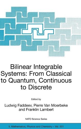 Bilinear Integrable Systems: from Classical to Quantum, Continuous to Discrete: Proceedings of the NATO Advanced Research Workshop on Bilinear Integrable Systems: From Classical to Quantum, Continuous to Discrete St. Petersburg, Russia, 15-19 September 2002 - NATO Science Series II 201 (Hardback)