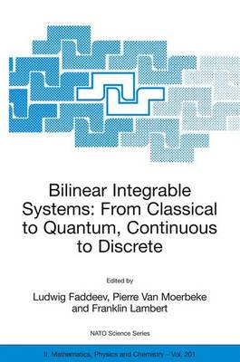 Bilinear Integrable Systems: from Classical to Quantum, Continuous to Discrete: Proceedings of the NATO Advanced Research Workshop on Bilinear Integrable Systems: From Classical to Quantum, Continuous to Discrete St. Petersburg, Russia, 15-19 September 2002 - NATO Science Series II 201 (Paperback)