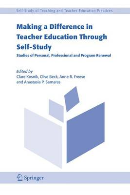 Making a Difference in Teacher Education Through Self-Study: Studies of Personal, Professional and Program Renewal - Self-Study of Teaching and Teacher Education Practices 2 (Hardback)