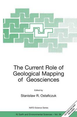 The Current Role of Geological Mapping in Geosciences: Proceedings of the NATO Advanced Research Workshop on Innovative Applications of GIS in Geological Cartography, Kazimierz Dolny, Poland, 24-26 November 2003 - NATO Science Series IV 56 (Hardback)