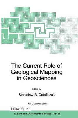 The Current Role of Geological Mapping in Geosciences: Proceedings of the NATO Advanced Research Workshop on Innovative Applications of GIS in Geological Cartography, Kazimierz Dolny, Poland, 24-26 November 2003 - NATO Science Series IV 56