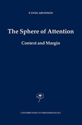 The Sphere of Attention: Context and Margin - Contributions to Phenomenology 54 (Hardback)