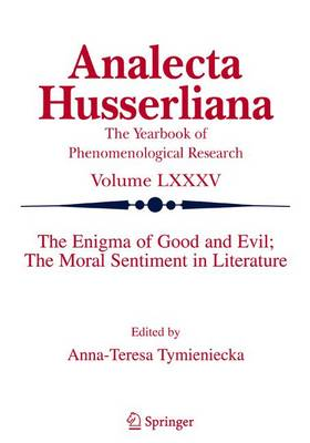 The Enigma of Good and Evil: The Moral Sentiment in Literature - Analecta Husserliana 85 (Hardback)