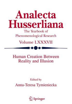 Human Creation Between Reality and Illusion - Analecta Husserliana 87 (Hardback)