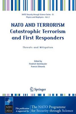 NATO AND TERRORISM Catastrophic Terrorism and First Responders: Threats and Mitigation - Nato Security through Science Series B: (Paperback)
