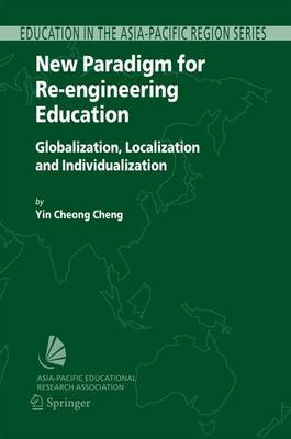 New Paradigm for Re-engineering Education: Globalization, Localization and Individualization - Education in the Asia-Pacific Region: Issues, Concerns and Prospects 6 (Hardback)