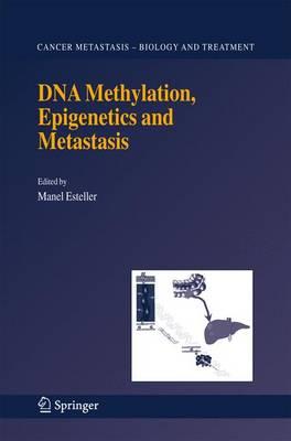 DNA Methylation, Epigenetics and Metastasis - Cancer Metastasis - Biology and Treatment 7 (Hardback)