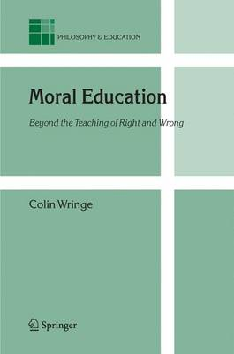 Moral Education: Beyond the Teaching of Right and Wrong - Philosophy and Education 14 (Hardback)