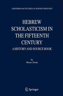 Hebrew Scholasticism in the Fifteenth Century: A History and Source Book - Amsterdam Studies in Jewish Philosophy 9 (Hardback)