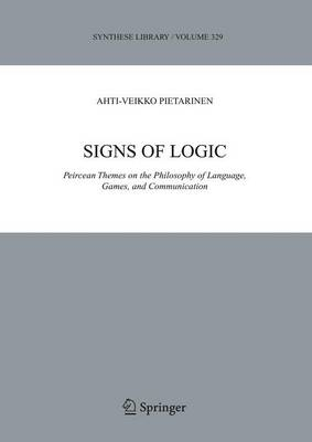 Signs of Logic: Peircean Themes on the Philosophy of Language, Games, and Communication - Synthese Library 329 (Paperback)