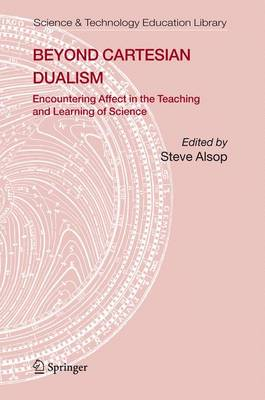 Beyond Cartesian Dualism: Encountering Affect in the Teaching and Learning of Science. - Contemporary Trends and Issues in Science Education 29 (Hardback)