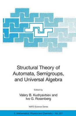 Structural Theory of Automata, Semigroups, and Universal Algebra: Proceedings of the NATO Advanced Study Institute on Structural Theory of Automata, Semigroups and Universal Algebra, Montreal, Quebec, Canada, 7-18 July 2003 - NATO Science Series II 207 (Hardback)