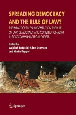 Spreading Democracy and the Rule of Law?: The Impact of EU Enlargemente for the Rule of Law, Democracy and Constitutionalism in Post-Communist Legal Orders (Hardback)