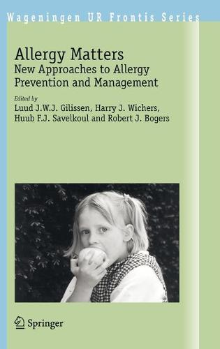 Allergy Matters: New Approaches to Allergy Prevention and Management - Wageningen UR Frontis Series 10 (Hardback)