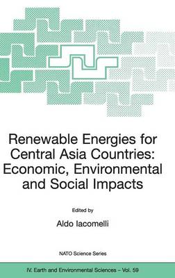 Renewable Energies for Central Asia Countries: Economic, Environmental and Social Impacts - NATO Science Series IV 59 (Hardback)