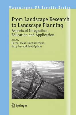From Landscape Research to Landscape Planning: Aspects of Integration, Education and Application - Wageningen UR Frontis Series 12 (Paperback)