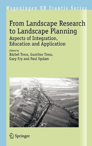 From Landscape Research to Landscape Planning: Aspects of Integration, Education and Application - Wageningen UR Frontis Series 12 (Hardback)