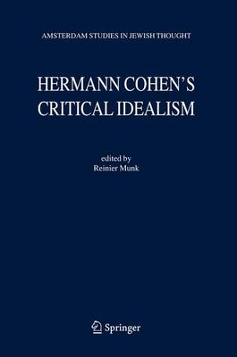 Hermann Cohen's Critical Idealism - Amsterdam Studies in Jewish Philosophy 10 (Hardback)