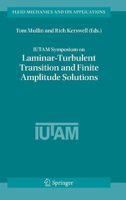 IUTAM Symposium on Laminar-Turbulent Transition and Finite Amplitude Solutions - Fluid Mechanics and Its Applications 77 (Hardback)