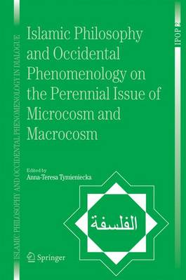 Islamic Philosophy and Occidental Phenomenology on the Perennial Issue of Microcosm and Macrocosm - Islamic Philosophy and Occidental Phenomenology in Dialogue 2 (Hardback)