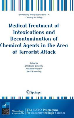 Medical Treatment of Intoxications and Decontamination of Chemical Agents in the Area of Terrorist Attack - Nato Security through Science Series A: (Hardback)