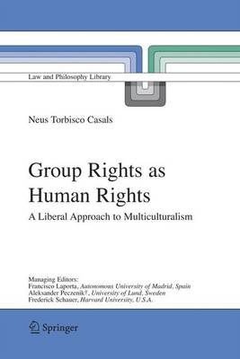 Group Rights as Human Rights: A Liberal Approach to Multiculturalism - Law and Philosophy Library 75 (Hardback)