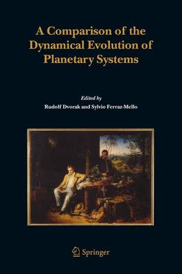 A Comparison of the Dynamical Evolution of Planetary Systems: Proceedings of the Sixth Alexander von Humboldt Colloquium on Celestial Mechanics Bad Hofgastein (Austria), 21-27 March 2004 (Hardback)
