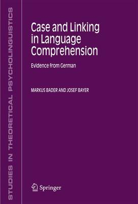 Case and Linking in Language Comprehension: Evidence from German - Studies in Theoretical Psycholinguistics 34 (Hardback)