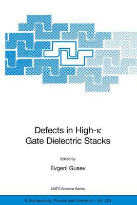 Defects in HIgh-k Gate Dielectric Stacks: Nano-Electronic Semiconductor Devices - NATO Science Series II 220 (Paperback)