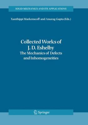 Collected Works of J. D. Eshelby: The Mechanics of Defects and Inhomogeneities - Solid Mechanics and Its Applications 133 (Hardback)