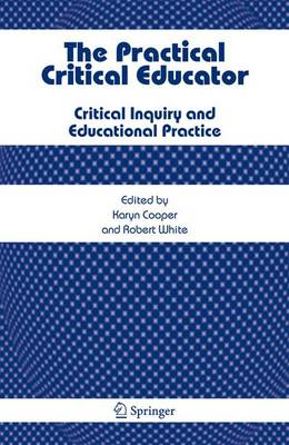 The Practical Critical Educator: Critical Inquiry and Educational Practice (Hardback)